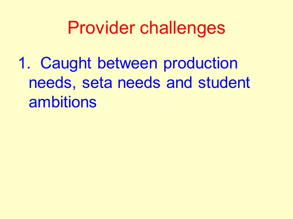 Provider challenges 1. Caught between production needs, seta needs and student ambitions