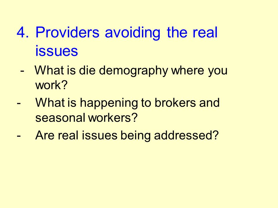 4.Providers avoiding the real issues - What is die demography where you work.