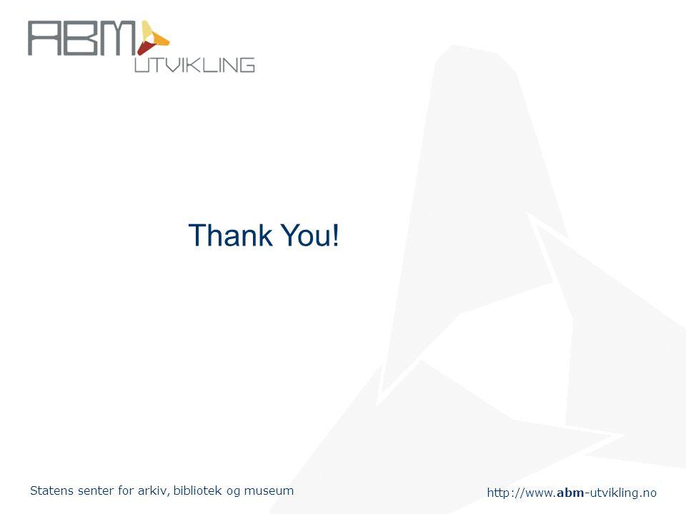 http://www.abm-utvikling.no Statens senter for arkiv, bibliotek og museum Thank You!