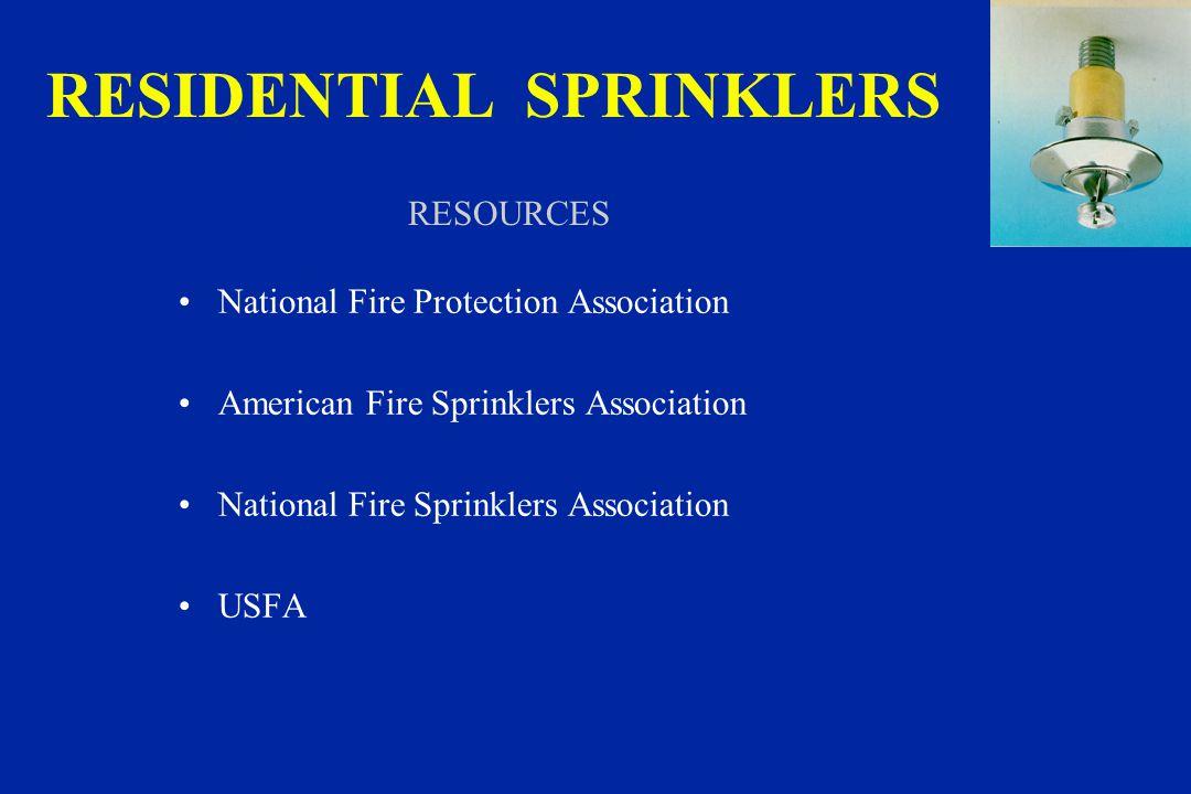 RESIDENTIAL SPRINKLERS National Fire Protection Association American Fire Sprinklers Association National Fire Sprinklers Association USFA RESOURCES