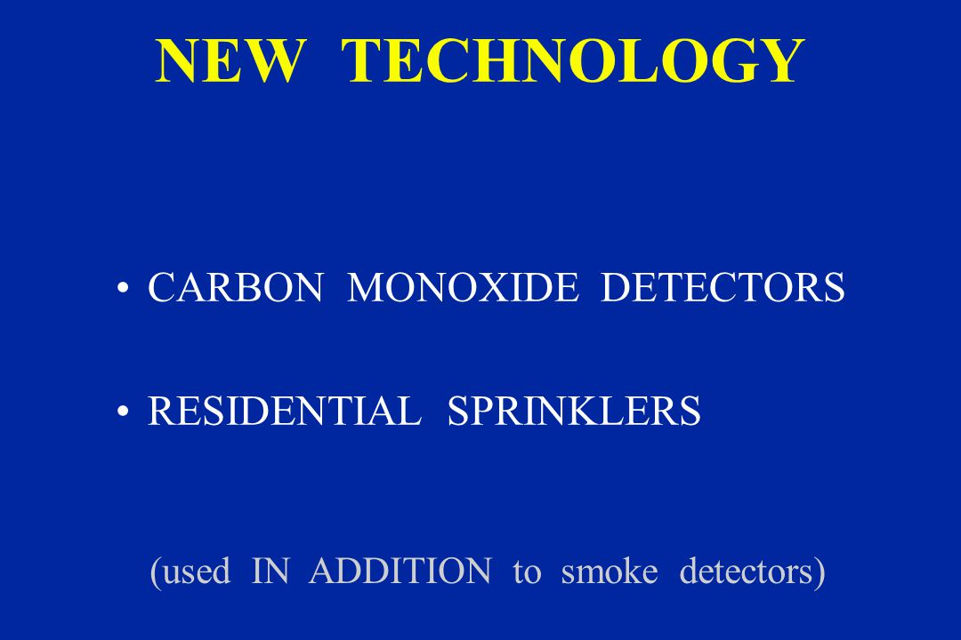 NEW TECHNOLOGY CARBON MONOXIDE DETECTORS RESIDENTIAL SPRINKLERS (used IN ADDITION to smoke detectors)