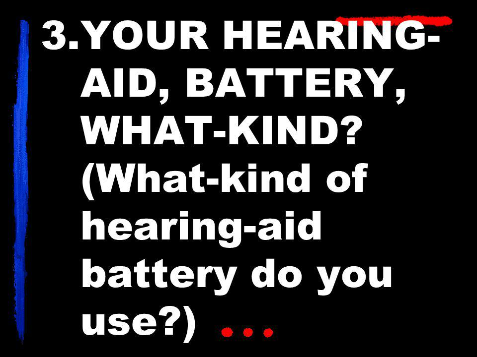 3.YOUR HEARING- AID, BATTERY, WHAT-KIND? (What-kind of hearing-aid battery do you use?)