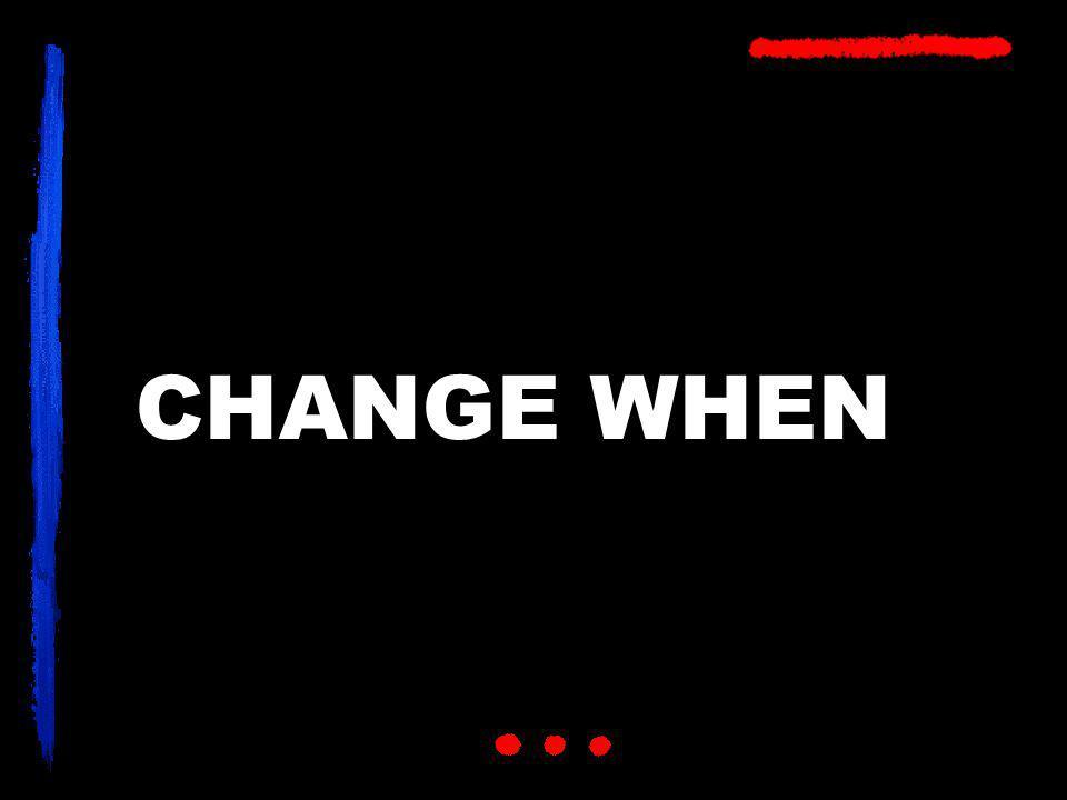 CHANGE WHEN