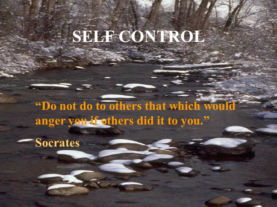 "SELF CONTROL ""Do not do to others that which would anger you if others did it to you."" Socrates"