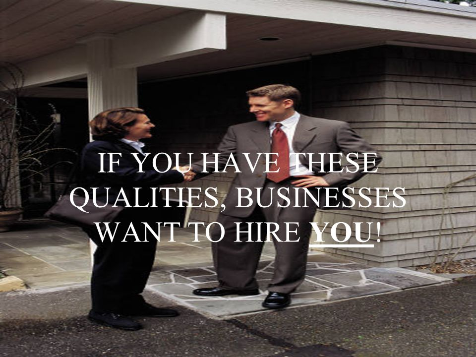 IF YOU HAVE THESE QUALITIES, BUSINESSES WANT TO HIRE YOU!