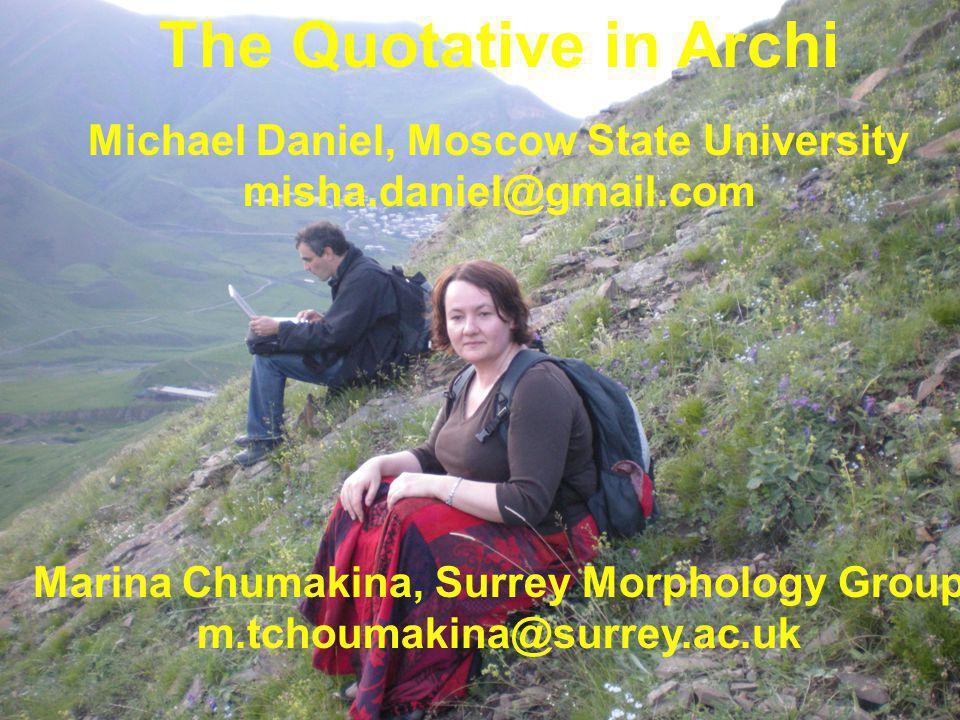The Quotative in Archi Michael Daniel, Moscow State University misha.daniel@gmail.com Marina Chumakina, Surrey Morphology Group m.tchoumakina@surrey.ac.uk