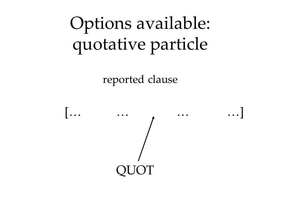 Options available: quotative particle QUOT reported clause [… … … …]