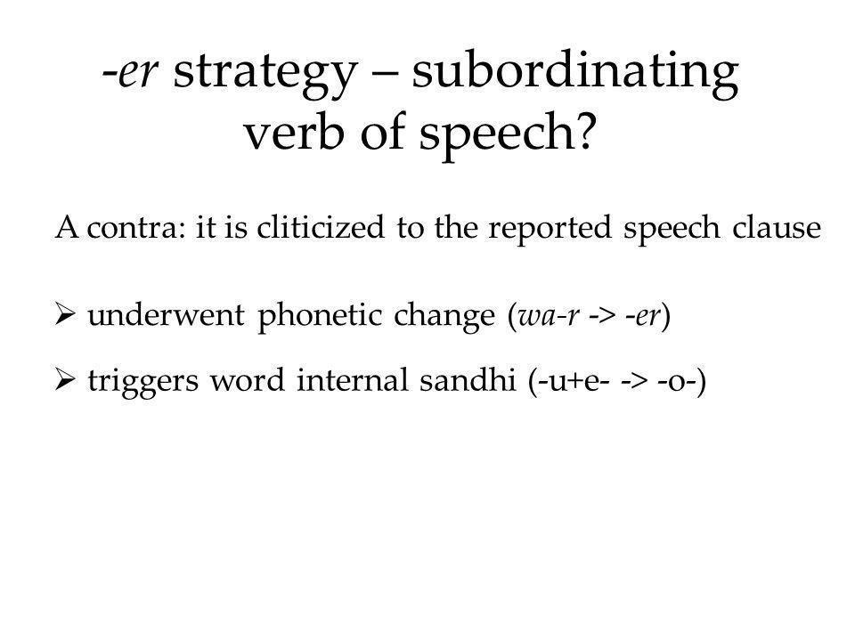 -er strategy – subordinating verb of speech.