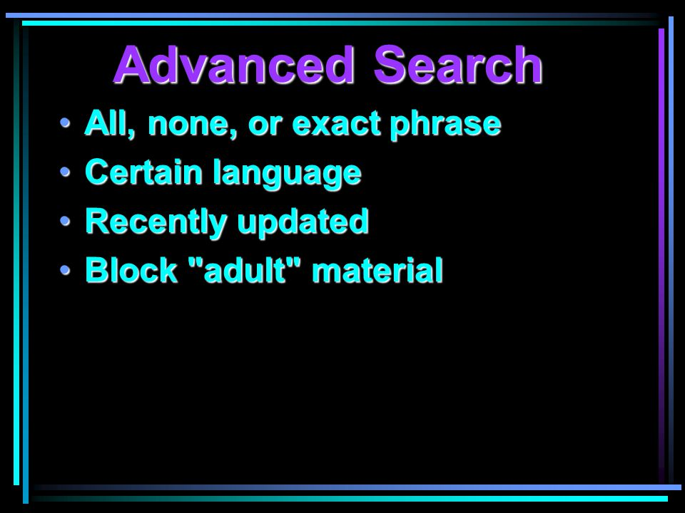 Advanced Search All, none, or exact phraseAll, none, or exact phrase Certain languageCertain language Recently updatedRecently updated Block adult materialBlock adult material