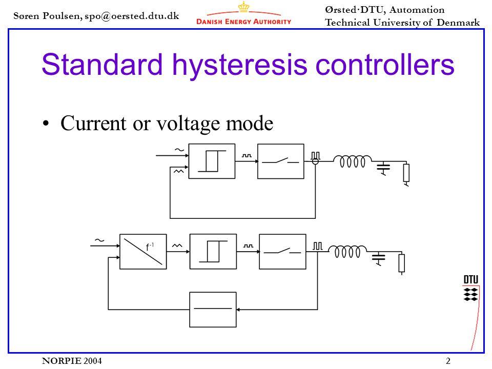 Søren Poulsen, spo@oersted.dtu.dk Ørsted·DTU, Automation Technical University of Denmark NORPIE 20042 Standard hysteresis controllers Current or voltage mode