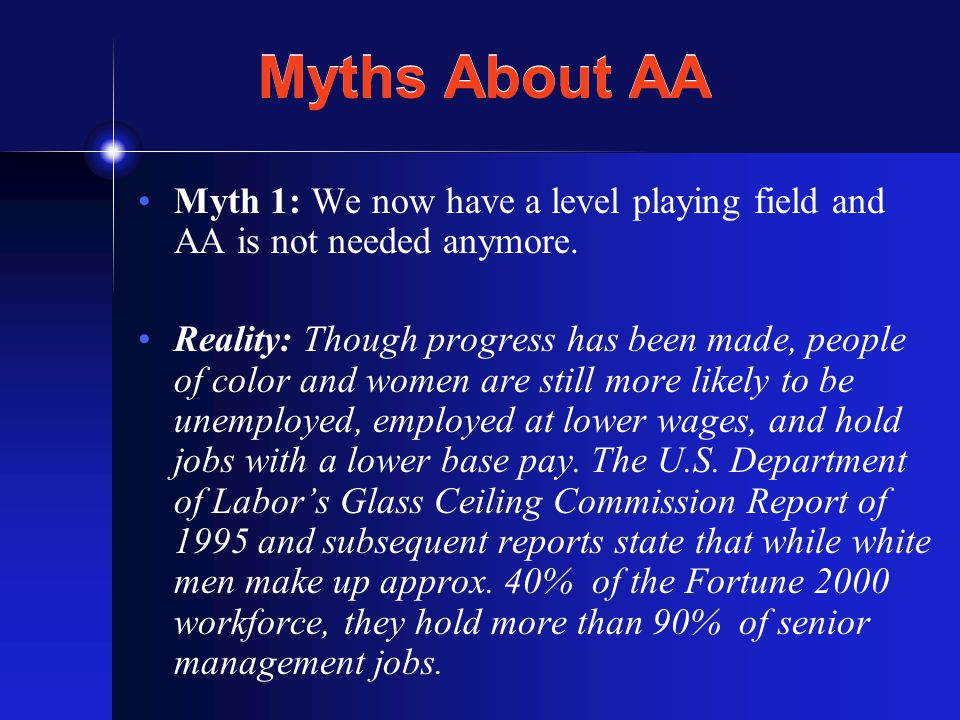 Myths About AA Myth 1: We now have a level playing field and AA is not needed anymore.