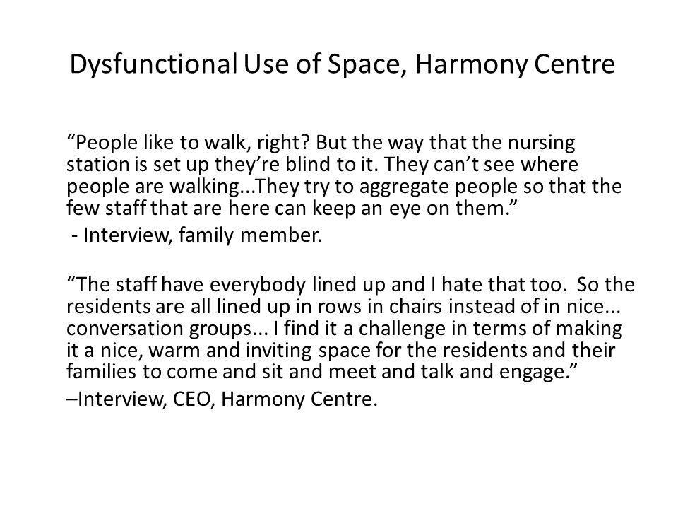 """Dysfunctional Use of Space, Harmony Centre """"People like to walk, right? But the way that the nursing station is set up they're blind to it. They can't"""