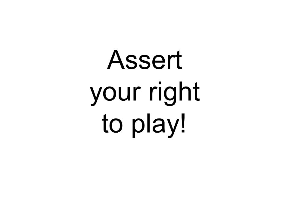 Assert your right to play!