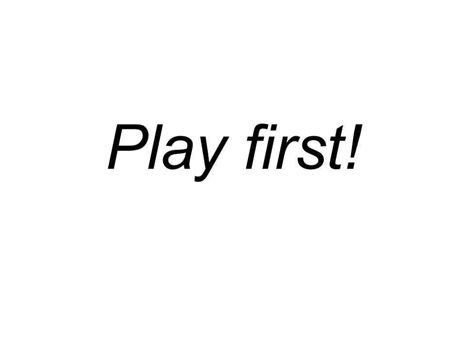 Play first!