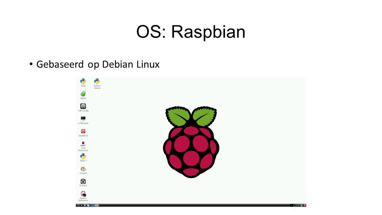 OS: Raspbian Gebaseerd op Debian Linux