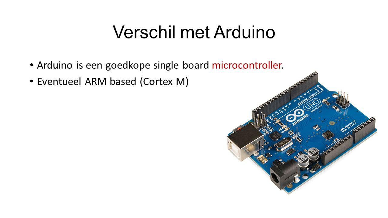 Verschil met Arduino Arduino is een goedkope single board microcontroller.