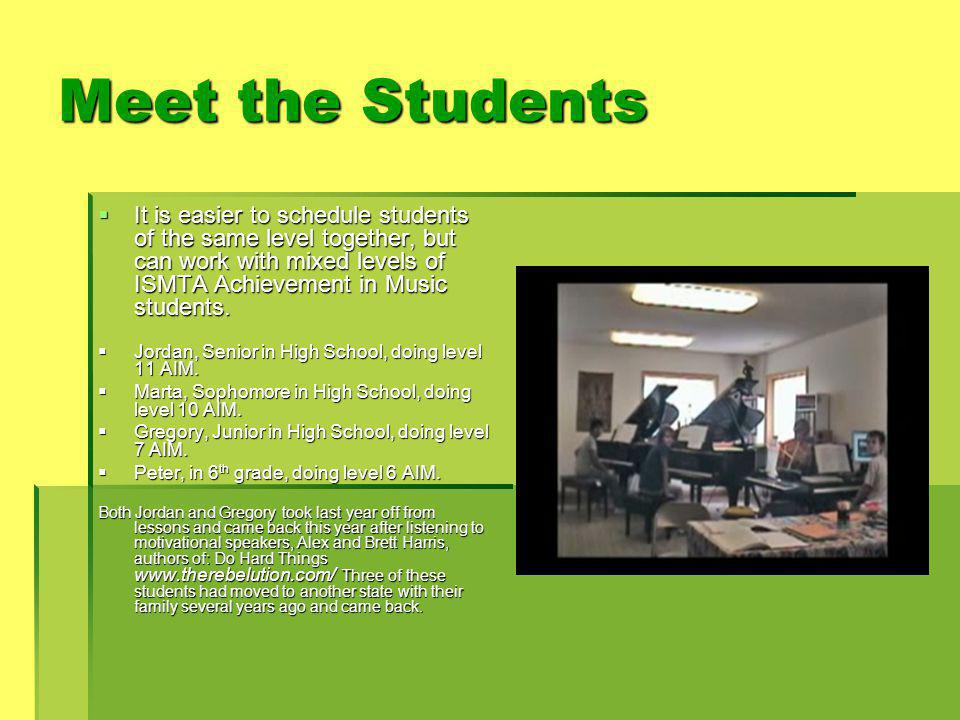 Meet the Students  It is easier to schedule students of the same level together, but can work with mixed levels of ISMTA Achievement in Music students.