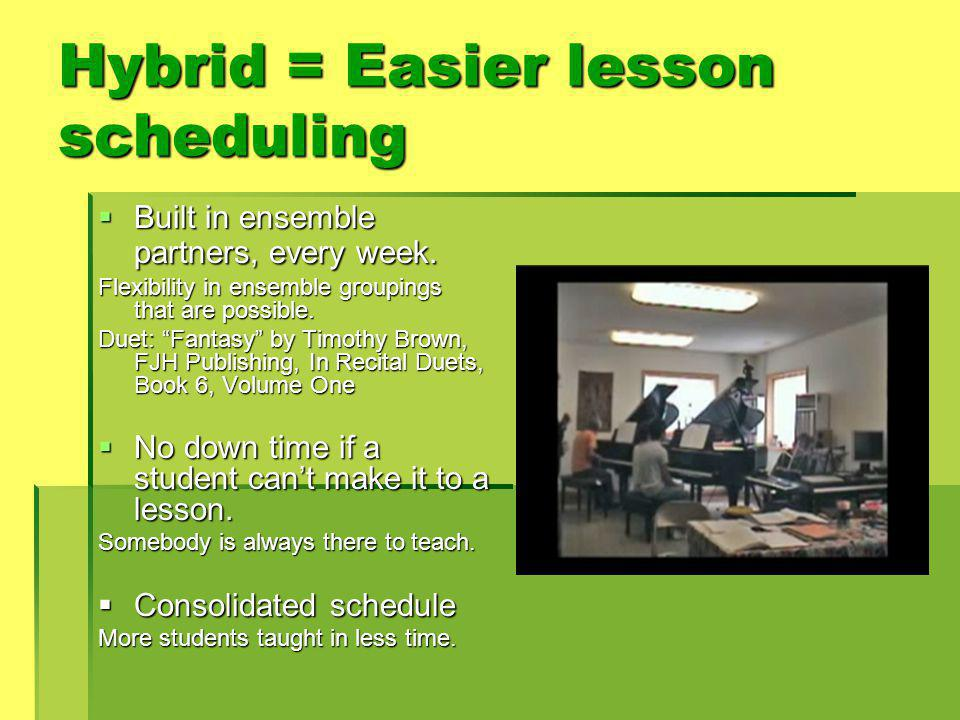 Hybrid = Easier lesson scheduling  Built in ensemble partners, every week.