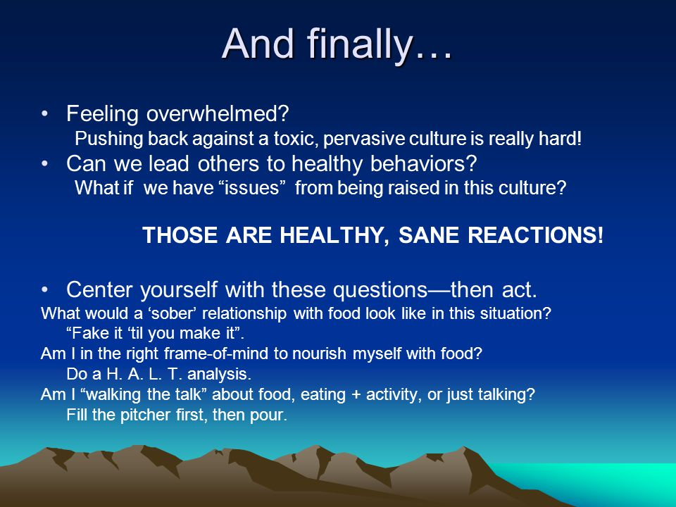 And finally… Feeling overwhelmed. Pushing back against a toxic, pervasive culture is really hard.