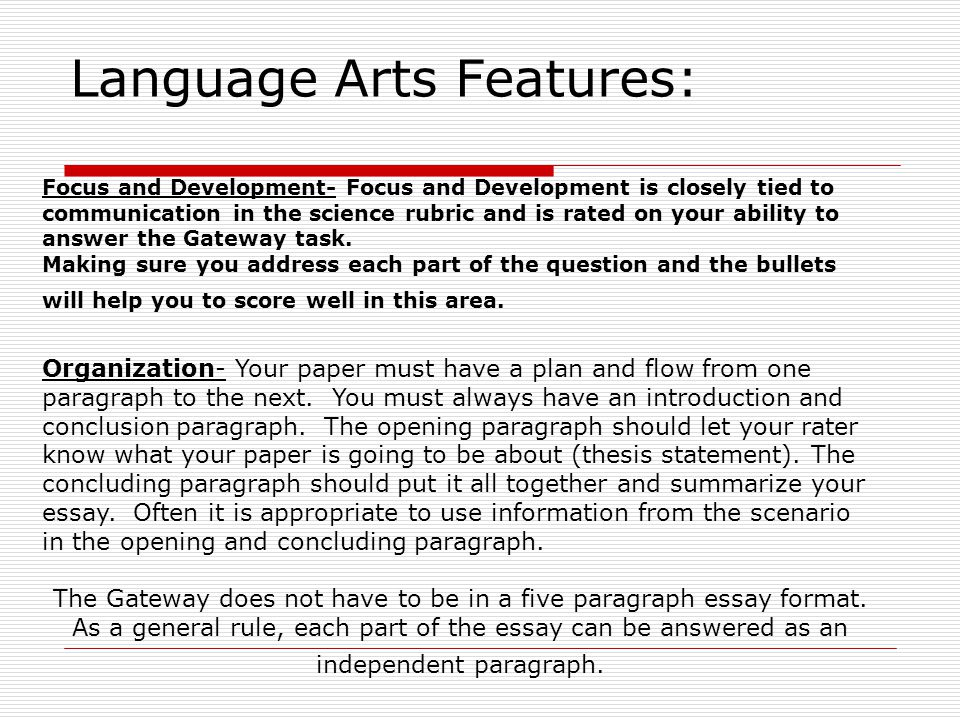 Language Arts Features: Focus and Development- Focus and Development is closely tied to communication in the science rubric and is rated on your abili