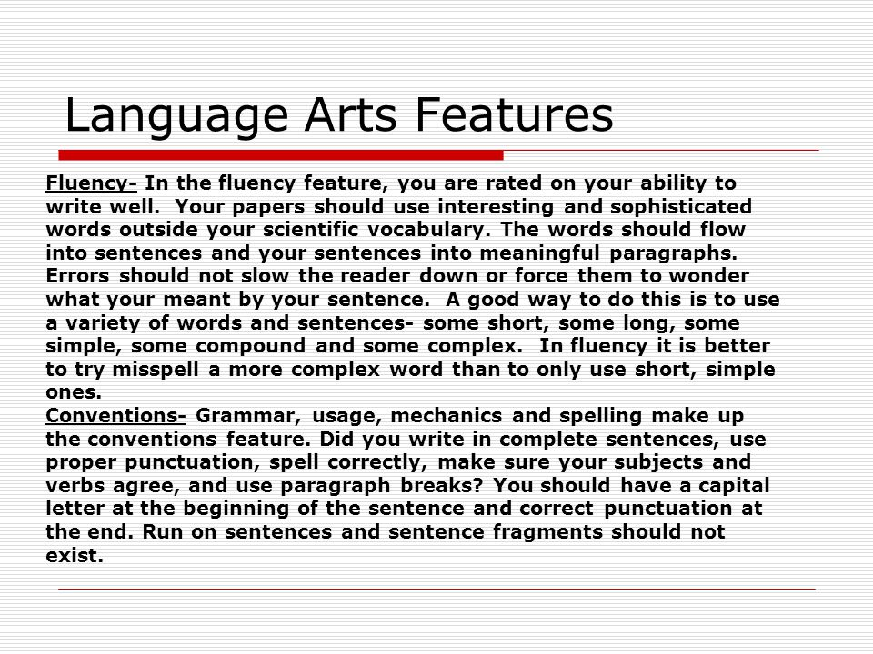 Language Arts Features Fluency- In the fluency feature, you are rated on your ability to write well. Your papers should use interesting and sophistica