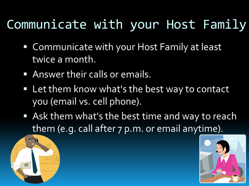 Communicate with your Host Family  Communicate with your Host Family at least twice a month.