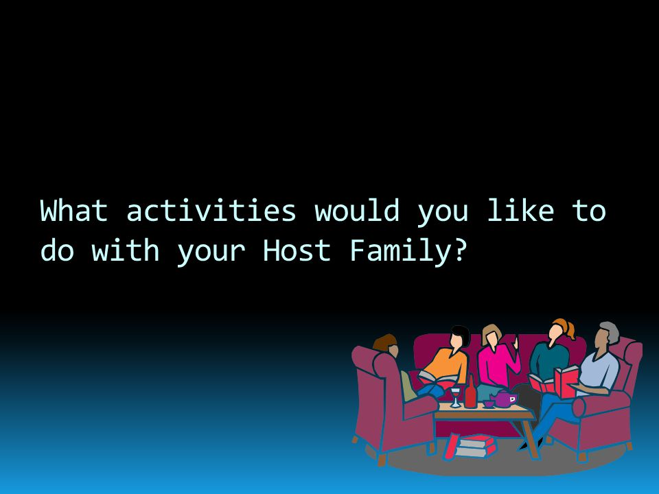 What activities would you like to do with your Host Family