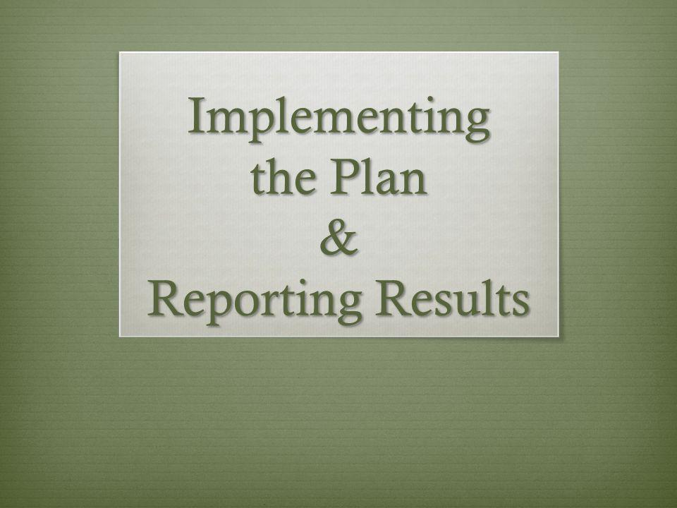 Implementing the Plan & Reporting Results