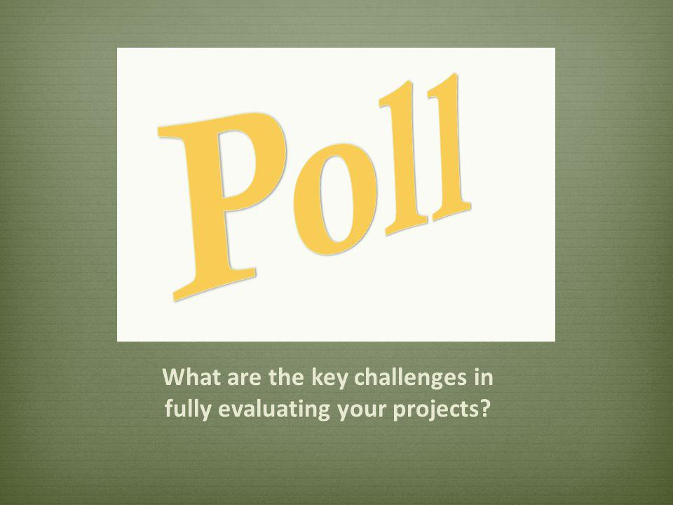 What are the key challenges in fully evaluating your projects?