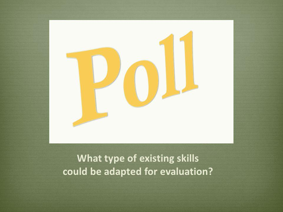 What type of existing skills could be adapted for evaluation
