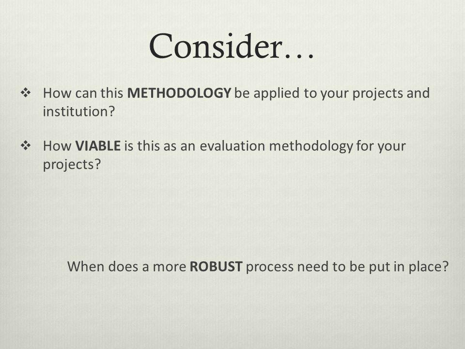 Consider…  How can this METHODOLOGY be applied to your projects and institution.