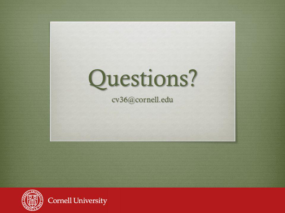 Questions? cv36@cornell.edu