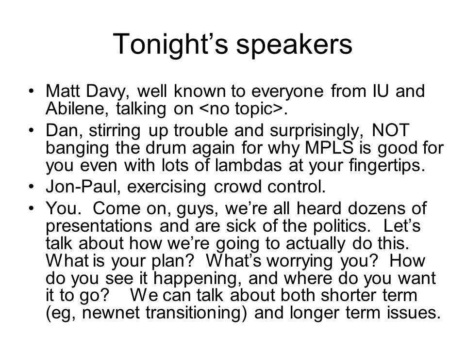 Tonight's speakers Matt Davy, well known to everyone from IU and Abilene, talking on. Dan, stirring up trouble and surprisingly, NOT banging the drum