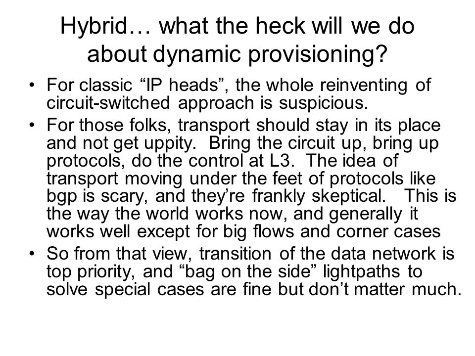 """Hybrid… what the heck will we do about dynamic provisioning? For classic """"IP heads"""", the whole reinventing of circuit-switched approach is suspicious."""