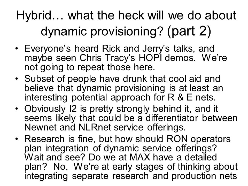 Hybrid… what the heck will we do about dynamic provisioning? (part 2) Everyone's heard Rick and Jerry's talks, and maybe seen Chris Tracy's HOPI demos
