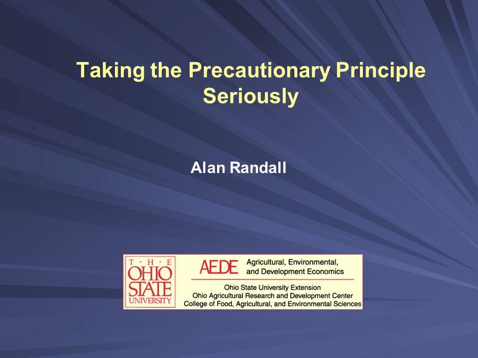 Taking the Precautionary Principle Seriously Alan Randall