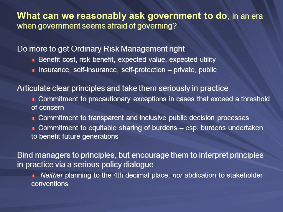 What can we reasonably ask government to do, in an era when government seems afraid of governing.