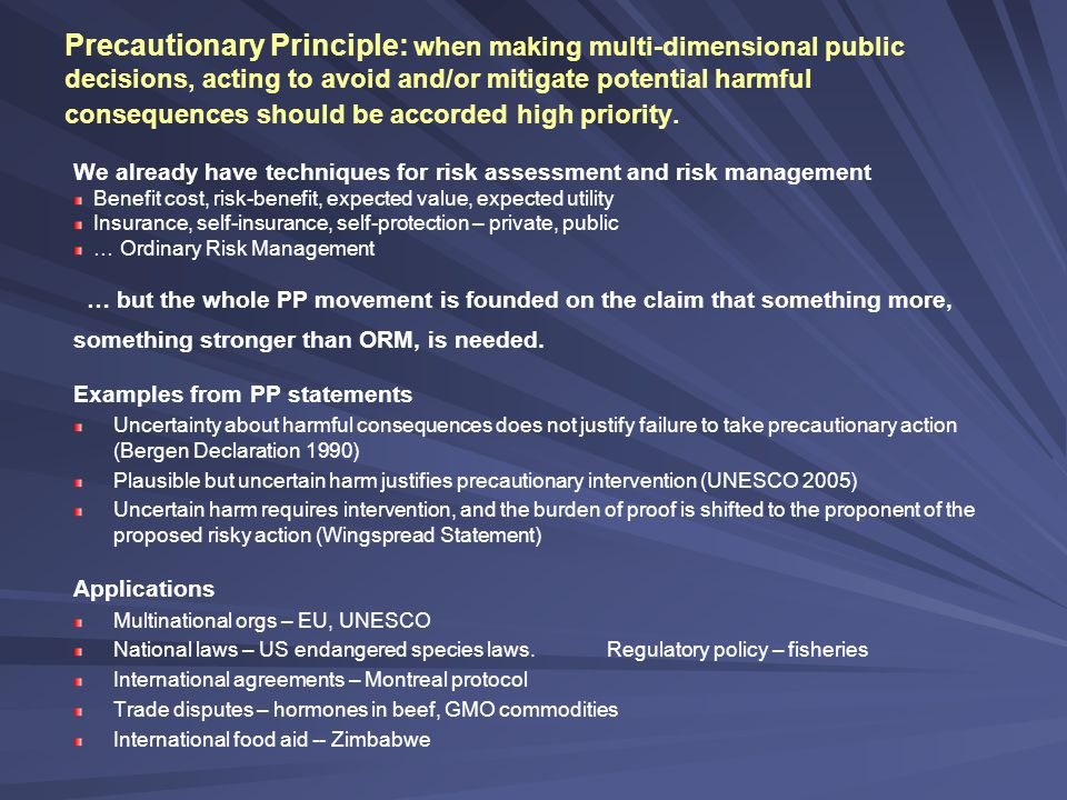PP Controversies In lay discourse reactions range from … PP offers an idea that seems like ordinary commonsense: extraordinary risks call for extraordinary precaution … to PP would undermine business-as-usual and stifle innovation and growth.