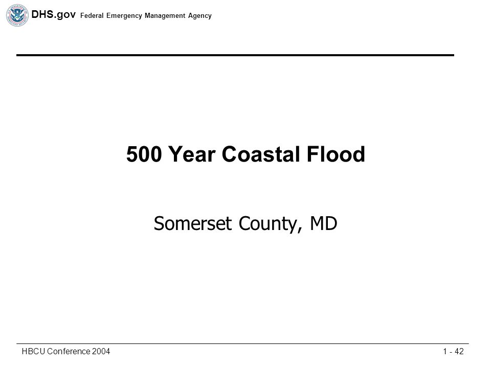DHS.gov Federal Emergency Management Agency 1 - 42HBCU Conference 2004 500 Year Coastal Flood Somerset County, MD