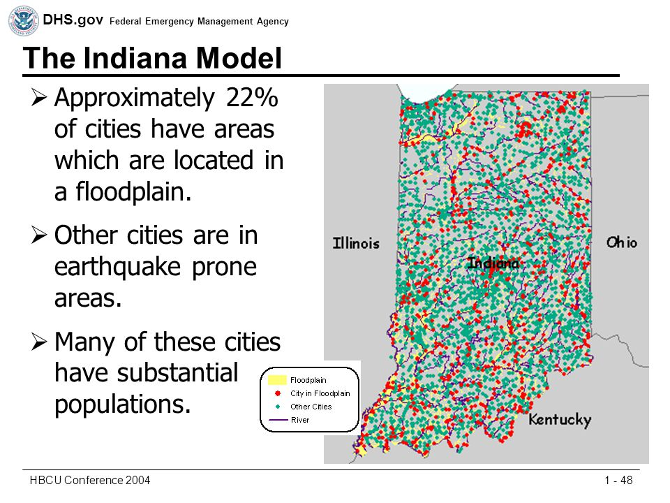 DHS.gov Federal Emergency Management Agency 1 - 48HBCU Conference 2004 The Indiana Model  Approximately 22% of cities have areas which are located in a floodplain.