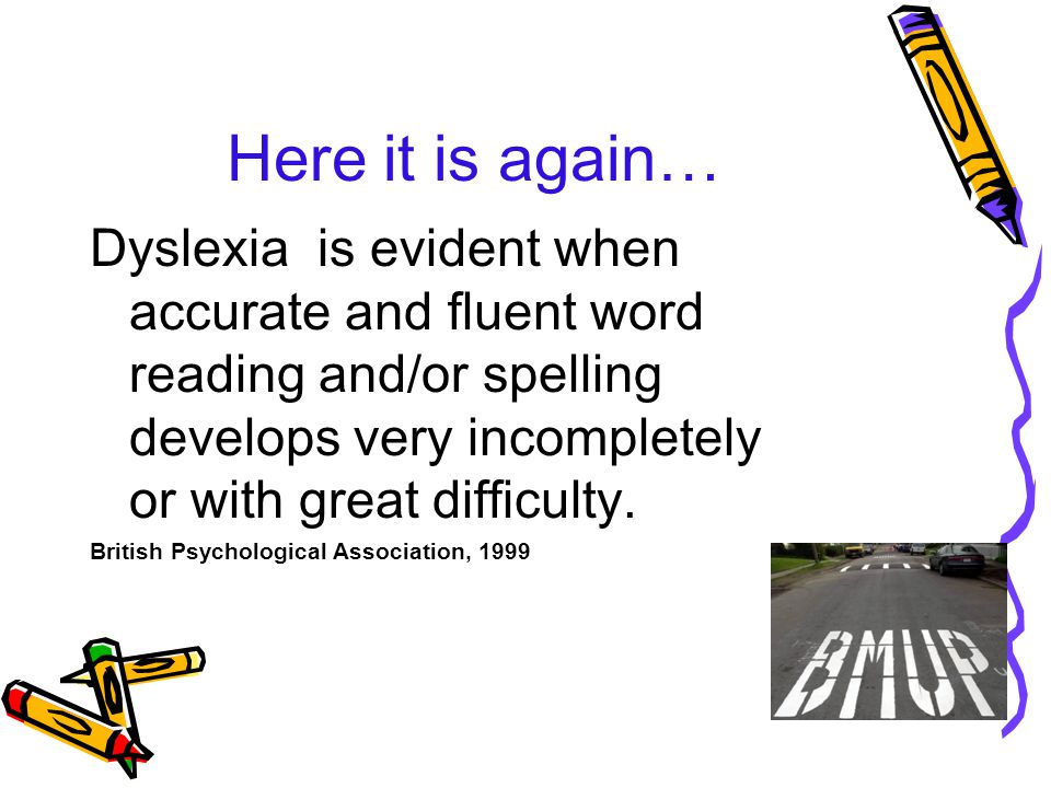 Many people with Dyslexia have problems READING + SPELLING.