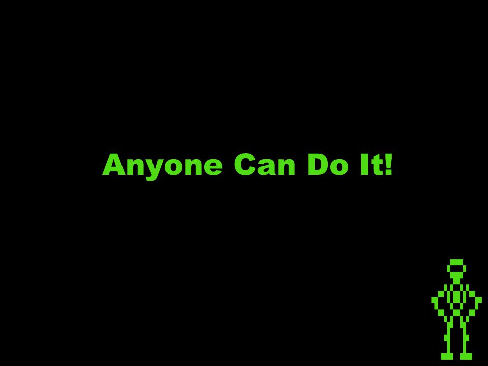 Anyone Can Do It!