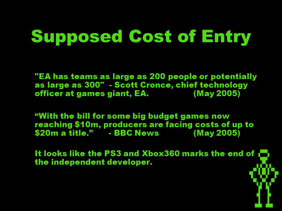 Supposed Cost of Entry EA has teams as large as 200 people or potentially as large as 300 - Scott Cronce, chief technology officer at games giant, EA.