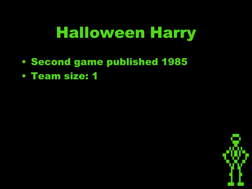 Halloween Harry Second game published 1985 Team size: 1