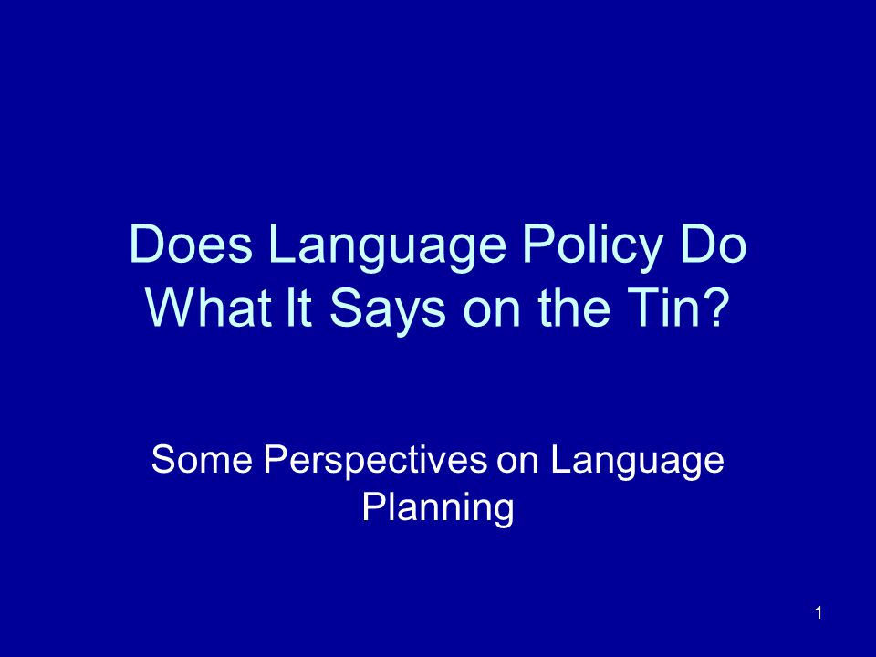 1 Does Language Policy Do What It Says on the Tin Some Perspectives on Language Planning