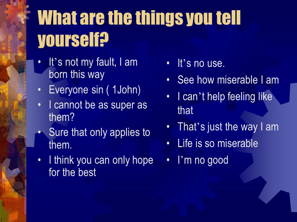 What are the things you tell yourself.