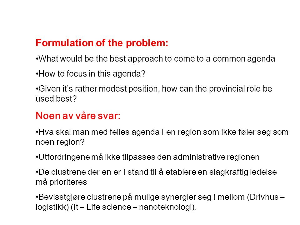 Formulation of the problem: What would be the best approach to come to a common agenda How to focus in this agenda.