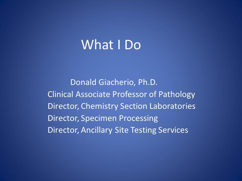 What I Do Donald Giacherio, Ph.D.