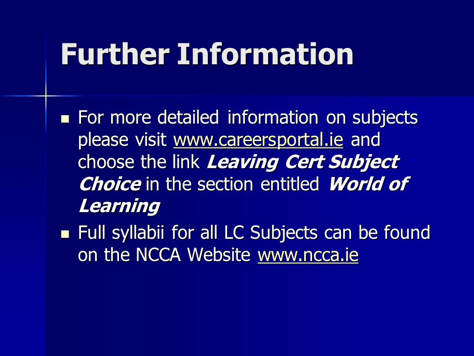 Further Information For more detailed information on subjects please visit www.careersportal.ie and choose the link Leaving Cert Subject Choice in the