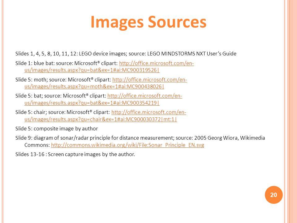 20 Images Sources Slides 1, 4, 5, 8, 10, 11, 12: LEGO device images; source: LEGO MINDSTORMS NXT User's Guide Slide 1: blue bat: source: Microsoft® cl